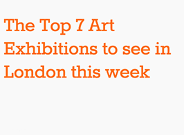 Top 7 exhibitions this week